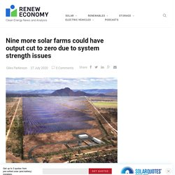 Nine more solar farms could have output cut to zero due to system strength issues