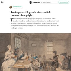 5 outrageous things educators can't do because of copyright — Copyright Untangled