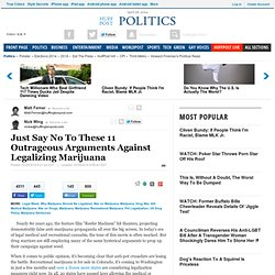 Just Say No To These 11 Outrageous Arguments Against Legalizing Marijuana