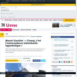 Marcel Gauchet: «Trump, c'est l'outrecuidance individuelle hyperbolique»