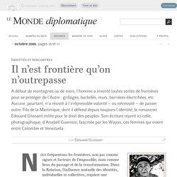Il n'est frontière qu'on n'outrepasse, par Edouard Glissant (Le Monde diplomatique, octobre 2006)
