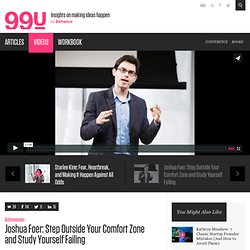 Joshua Foer: Step Outside Your Comfort Zone and Study Yourself Failing :: Videos :: The 99 Percent