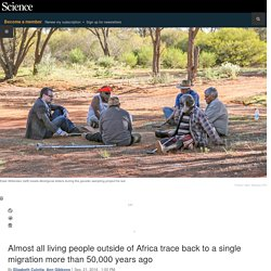 Almost all living people outside of Africa trace back to a single migration more than 50,000 years ago