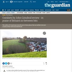 Outskirts by John Grindrod review – in praise of Britain's in-between bits