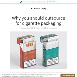 Why you should outsource for cigarette packaging