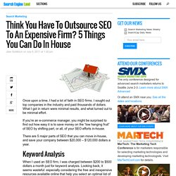 Think You Have To Outsource SEO To An Expensive Firm? 5 Things You Can Do In House