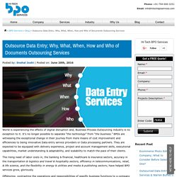 Outsource Data Entry; Why, What, When, How and Who of Documents Outsourcing Services