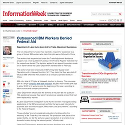 Outsourced IBM Workers Denied Federal Aid -- InformationWeek
