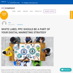 White Label PPC Should Be a Part of Your Digital Marketing Strategy - Outsourcing PPC Management Agency in London, UK