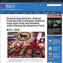 Outsourcing America: Sodexo Food Service Contractor Siphons Cash from Kids and Soldiers while Dishing Up Subprime Food