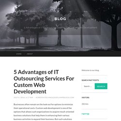 5 Advantages of IT Outsourcing Services For Custom Web Development
