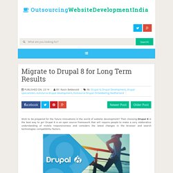 Migrate to Drupal 8 for Long Term Results ~ Outsourcing Website Development India
