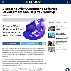 5 Reasons Why Outsourcing Software Development Can Help Your Startup - itechfy