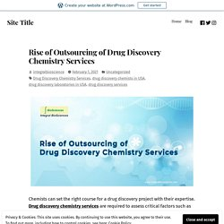 Rise of Outsourcing of Drug Discovery Chemistry Services – Site Title