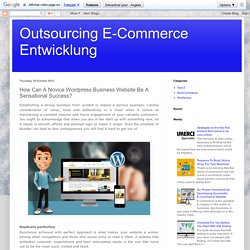 Outsourcing E-Commerce Entwicklung: How Can A Novice Wordpress Business Website Be A Sensational Success?