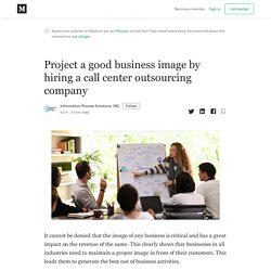 Project a good business image by hiring a call center outsourcing company