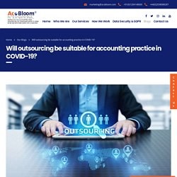 Will outsourcing be suitable for accounting practice in COVID-19? - AcoBloom International