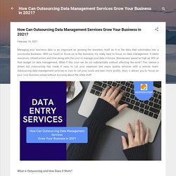 How Can Outsourcing Data Management Services Grow Your Business in 2021?
