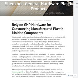 Rely on GHP Hardware for Outsourcing Manufactured Plastic Molded Components – Shenzhen General Hardware Plastic Products