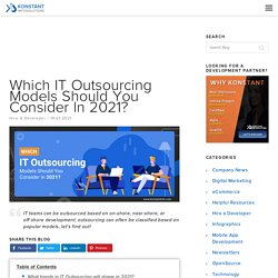 Which IT Outsourcing Models Should You Consider In 2021?