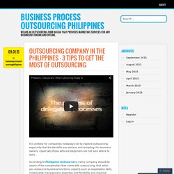 Outsourcing Company in the Philippines – 3 Tips to Get the Most of Outsourcing
