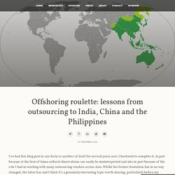 Troy Hunt: Offshoring roulette: lessons from outsourcing to India, China and the Philippines