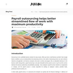 Payroll outsourcing helps better streamlined flow of work with maximum productivity