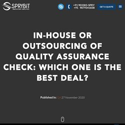 In-house or Outsourcing of Quality Assurance Check: Which One is the Best Deal?