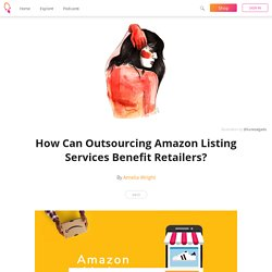 How Can Outsourcing Amazon Listing Services Benefit Retailers? - Amelia Wright