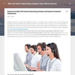 Reach out to Best Call Center Outsourcing Vendors and Improve Customer Satisfaction