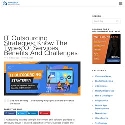 IT Outsourcing Strategies: Know The Types Of Services, Benefits And Challenges
