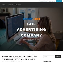 Benefits of Outsourcing Transcription Services – Chl Advertising Company