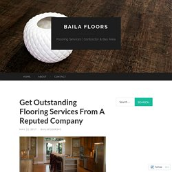 Get Outstanding Flooring Services From A Reputed Company