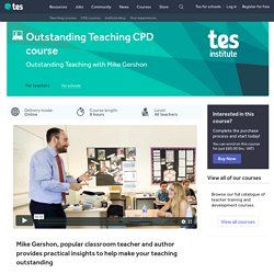 Outstanding teaching CPD course with Mike Gershon