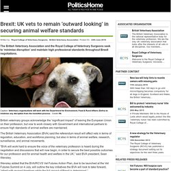 POLITICSHOME 24/06/16 Brexit: UK vets to remain 'outward looking' in securing animal welfare standards