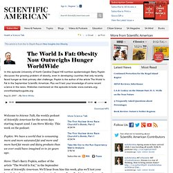 The World Is Fat: Obesity Now Outweighs Hunger WorldWide: Scientific American Podcast