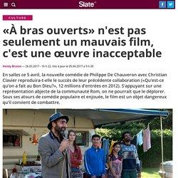«À bras ouverts» n'est pas seulement un mauvais film, c'est une œuvre inacceptable