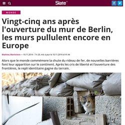 Vingt-cinq ans après l'ouverture du mur de Berlin, les murs pullulent encore en Europe