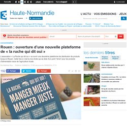 FRANCE 3 HAUTE NORMANDIE 19/08/14 Rouen : ouverture d'une nouvelle plateforme de « la ruche qui dit oui ».