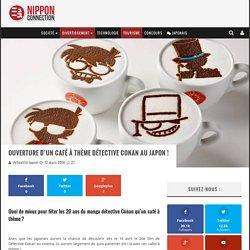 Ouverture D'un Café à Thème Détective Conan Au Japon !