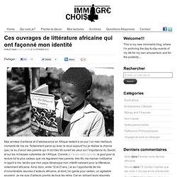 Ces ouvrages de littérature africaine qui ont façonné mon identité » Immigre Choisi