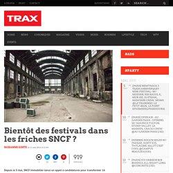 La SNCF ouvre ses friches au public – TRAX MAGAZINE