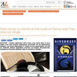 Kobo s'ouvre au marché du livre audio en France, avec Fnac dans son sillage