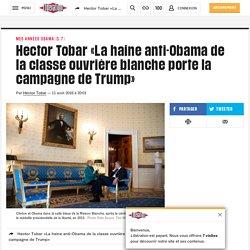 Hector Tobar «La haine anti-Obama de la classe ouvrière blanche porte la campagne de Trump»