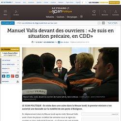 Manuel Valls devant des ouvriers : «Je suis en situation précaire, en CDD»