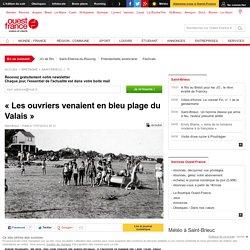 « Les ouvriers venaient en bleu plage du Valais »