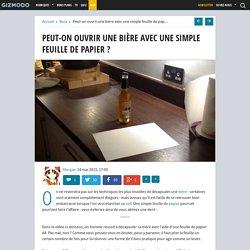 Peut-on ouvrir une bière avec une simple feuille de papier ?