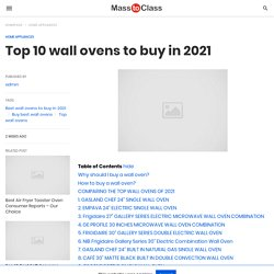 Top 10 Wall Ovens : Things to keep in mind before buying