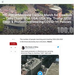 100,000 in Montreal Canada March for Freedom — They Chant 'USA-USA-USA,' Fly 'Trump 2020' Flags & Protest Overbearing COVID-19 Policies – TopTradeGurus