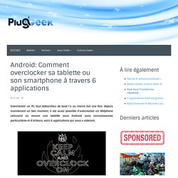 Android: Comment overclocker sa tablette ou son smartphone à travers 6 applications